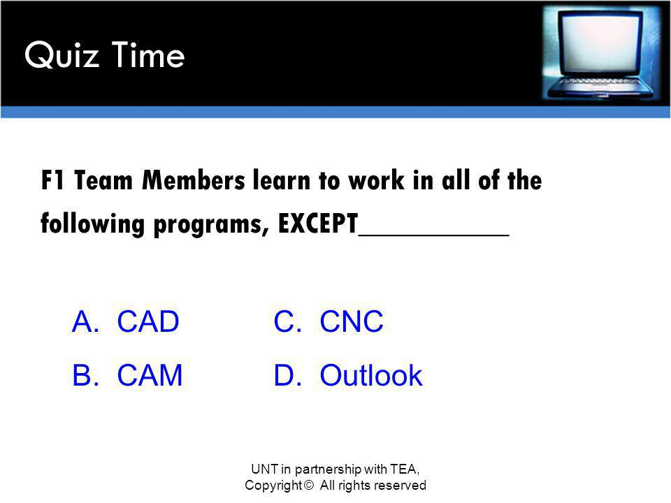 Quiz Time F1 Team Members learn to work in all of the following programs, EXCEPT__________ A.