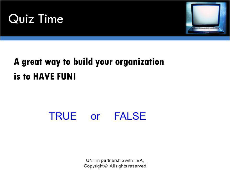 Quiz Time A great way to build your organization is to HAVE FUN.