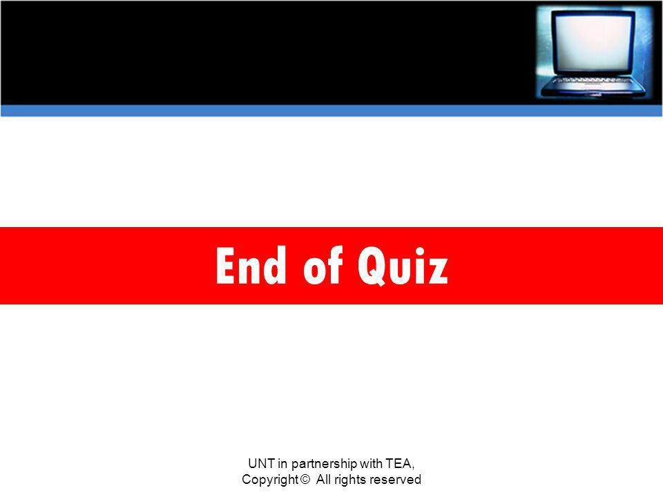 End of Quiz UNT in partnership with TEA, Copyright © All rights reserved