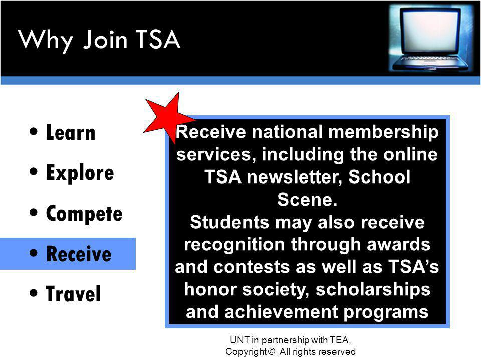 Why Join TSA Learn Explore Compete Receive Travel Students will have fun traveling to local, state and National competitions.