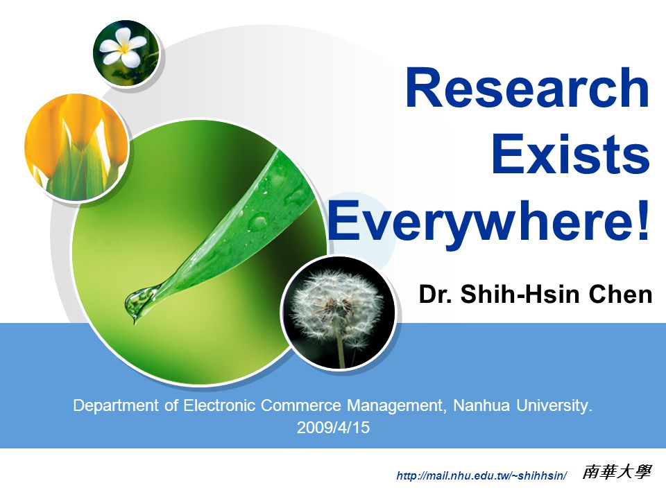 http://mail.nhu.edu.tw/~shihhsin/ Research Exists Everywhere.