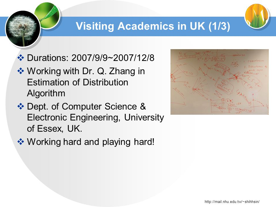http://mail.nhu.edu.tw/~shihhsin/ Visiting Academics in UK (1/3) Durations: 2007/9/9~2007/12/8 Working with Dr.