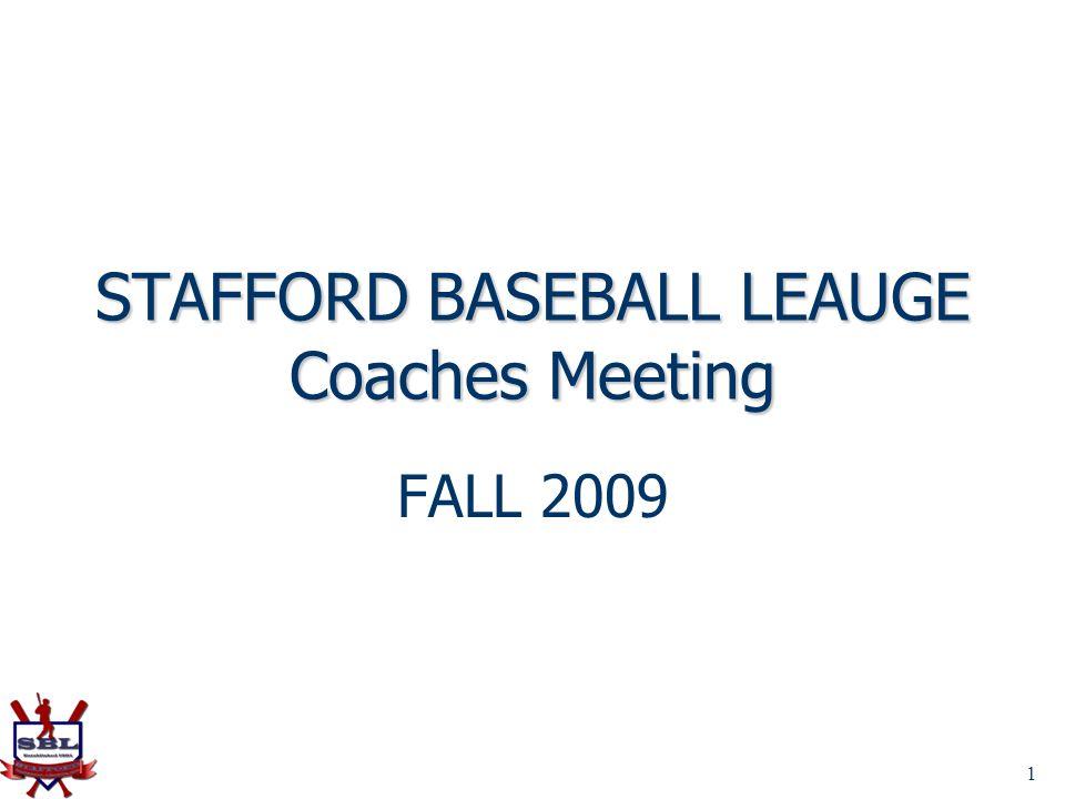 1 STAFFORD BASEBALL LEAUGE Coaches Meeting FALL 2009