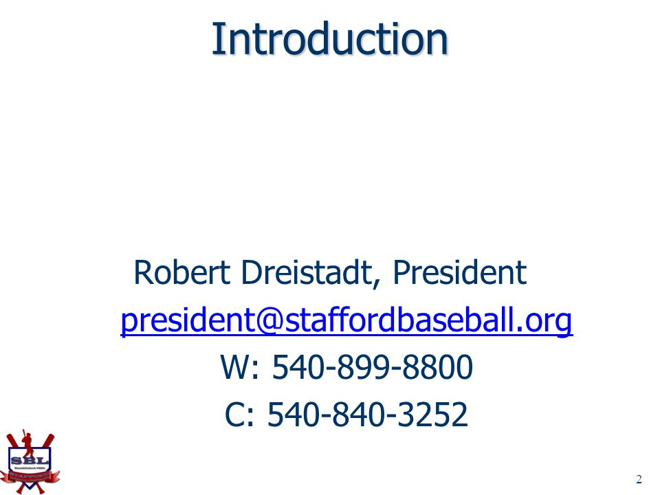 2 Introduction Robert Dreistadt, President president@staffordbaseball.org W: 540-899-8800 C: 540-840-3252