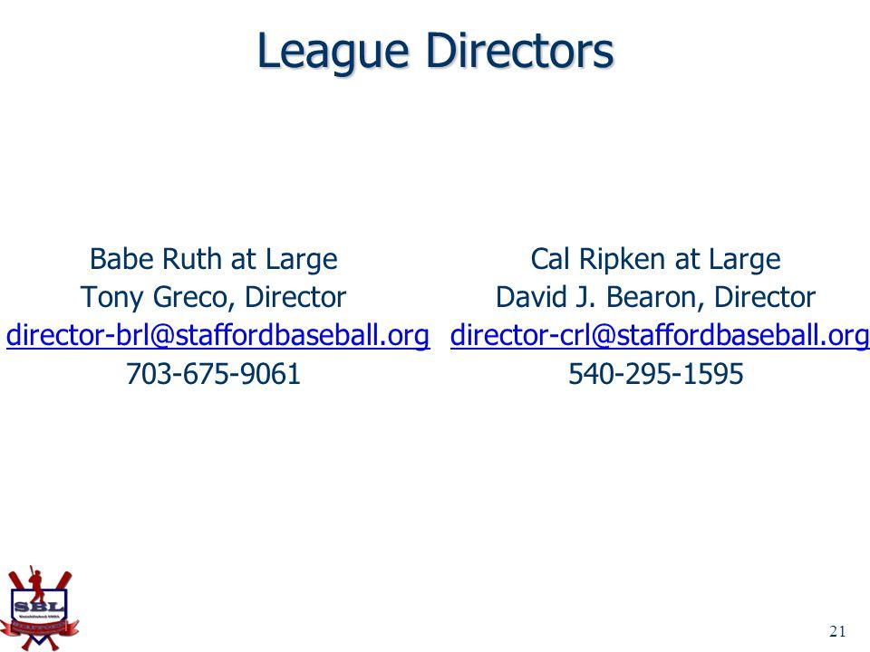21 League Directors Babe Ruth at Large Tony Greco, Director director-brl@staffordbaseball.org 703-675-9061 Cal Ripken at Large David J. Bearon, Direct