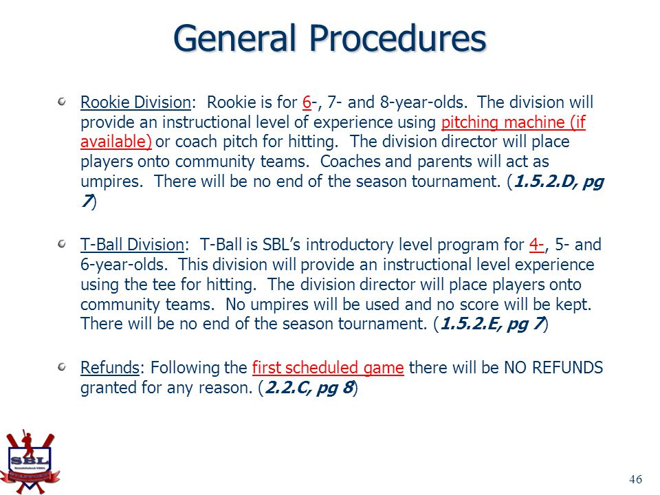 46 General Procedures Rookie Division: Rookie is for 6-, 7- and 8-year-olds. The division will provide an instructional level of experience using pitc