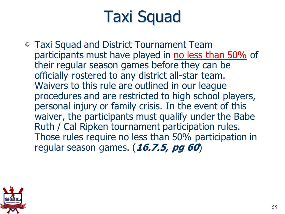 65 Taxi Squad Taxi Squad and District Tournament Team participants must have played in no less than 50% of their regular season games before they can