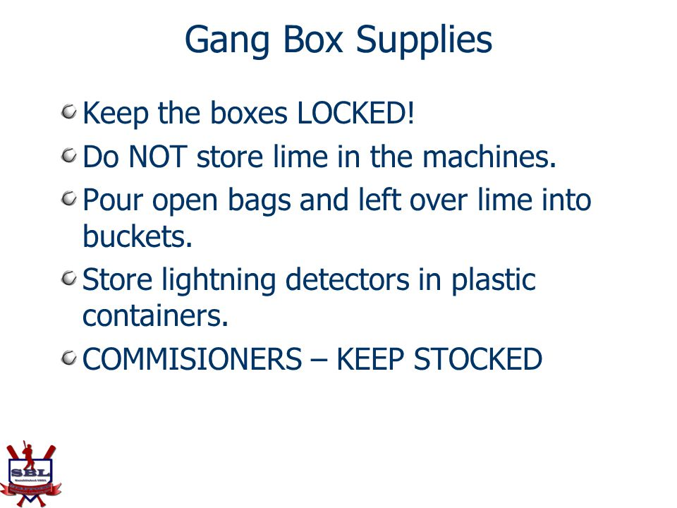 Gang Box Supplies Keep the boxes LOCKED! Do NOT store lime in the machines. Pour open bags and left over lime into buckets. Store lightning detectors