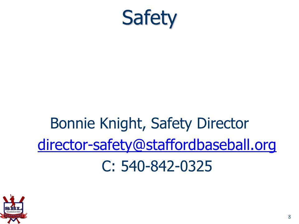 8 Safety Bonnie Knight, Safety Director director-safety@staffordbaseball.org C: 540-842-0325
