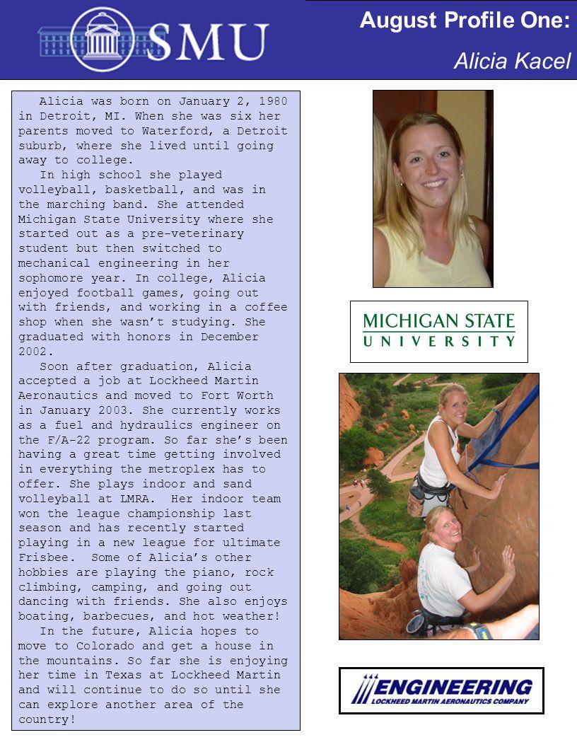 August Profile One: Alicia Kacel Alicia was born on January 2, 1980 in Detroit, MI.