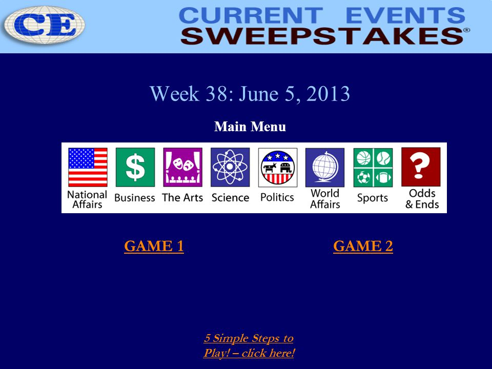 Week 38: June 5, 2013 Main Menu 5 Simple Steps to Play! – click here! GAME 1GAME 2