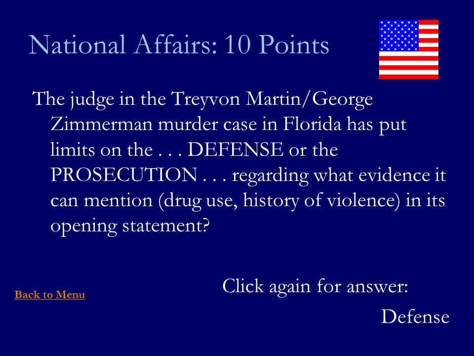 National Affairs: 10 Points The judge in the Treyvon Martin/George Zimmerman murder case in Florida has put limits on the...