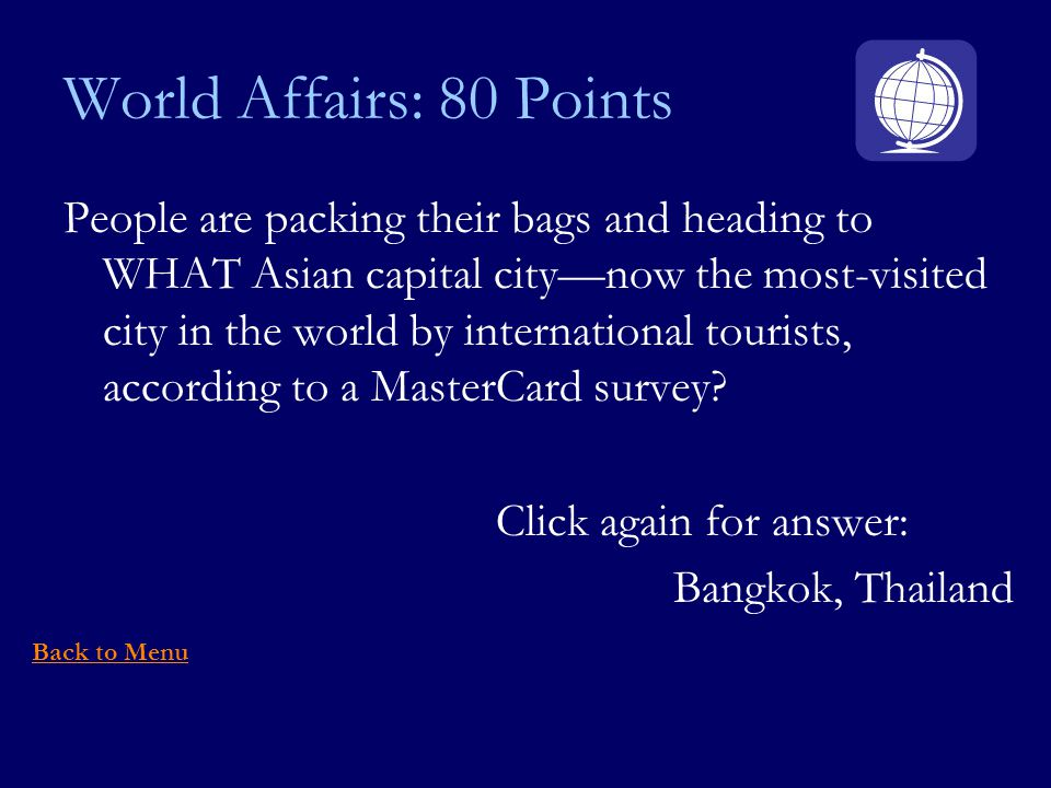 World Affairs: 80 Points People are packing their bags and heading to WHAT Asian capital citynow the most-visited city in the world by international tourists, according to a MasterCard survey.