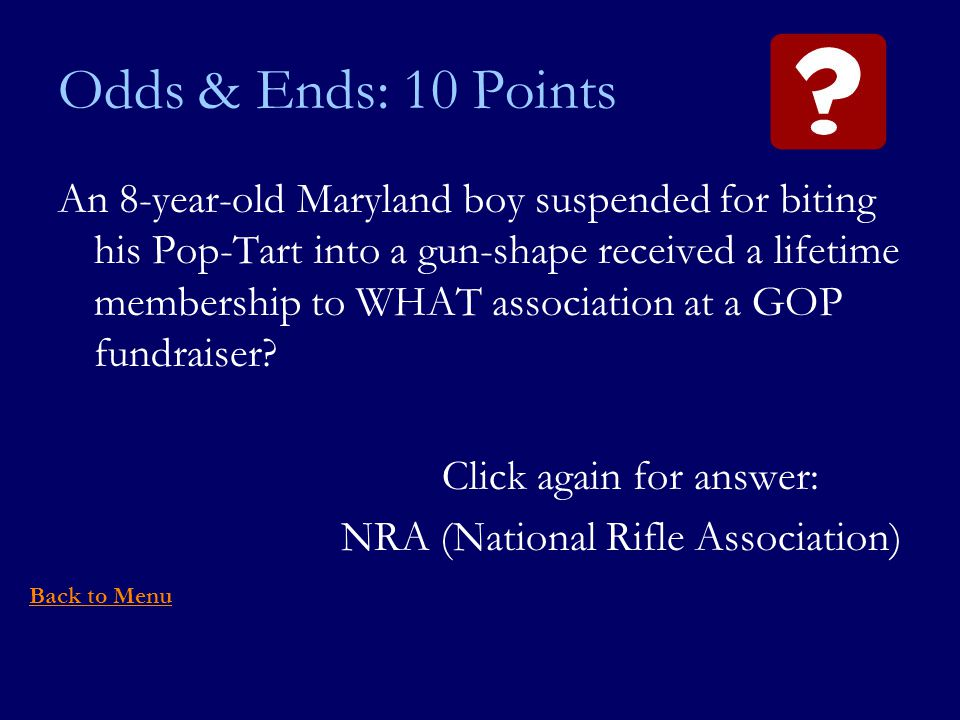 Odds & Ends: 10 Points An 8-year-old Maryland boy suspended for biting his Pop-Tart into a gun-shape received a lifetime membership to WHAT association at a GOP fundraiser.