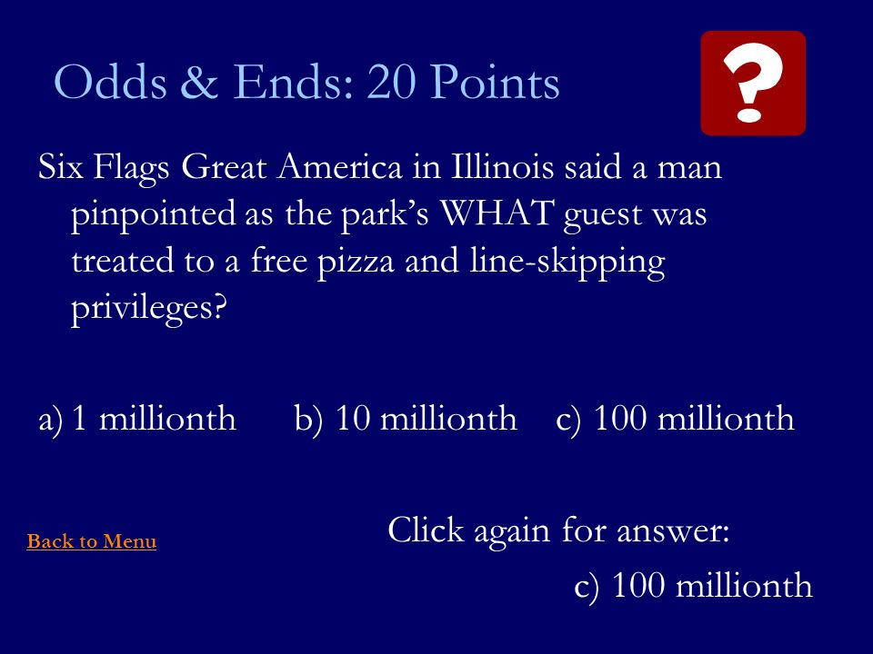 Odds & Ends: 20 Points Six Flags Great America in Illinois said a man pinpointed as the parks WHAT guest was treated to a free pizza and line-skipping privileges.