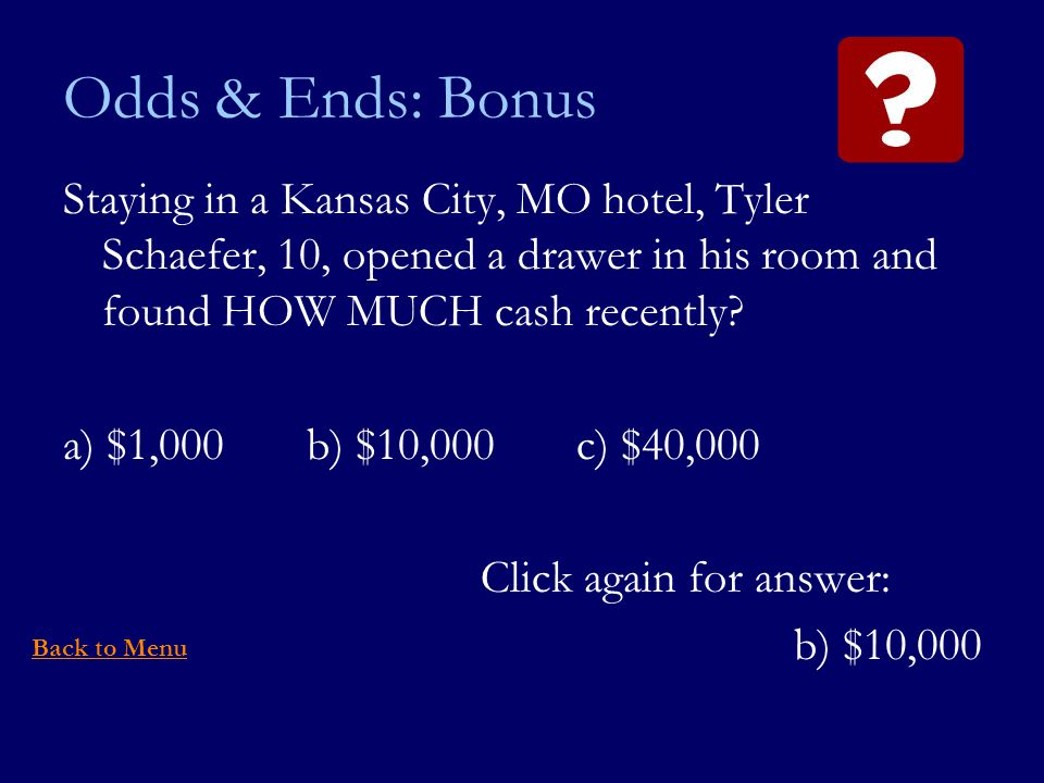 Odds & Ends: Bonus Staying in a Kansas City, MO hotel, Tyler Schaefer, 10, opened a drawer in his room and found HOW MUCH cash recently.