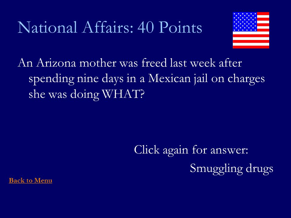 National Affairs: 40 Points An Arizona mother was freed last week after spending nine days in a Mexican jail on charges she was doing WHAT.