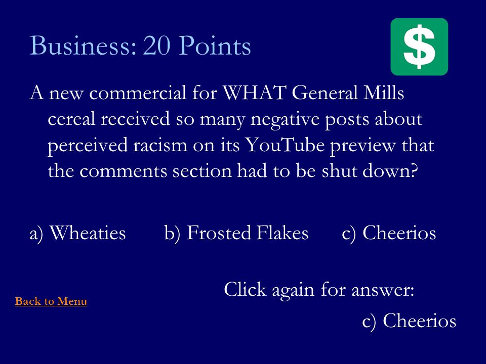 Business: 20 Points A new commercial for WHAT General Mills cereal received so many negative posts about perceived racism on its YouTube preview that the comments section had to be shut down.