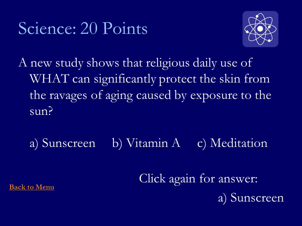 Science: 20 Points A new study shows that religious daily use of WHAT can significantly protect the skin from the ravages of aging caused by exposure to the sun.