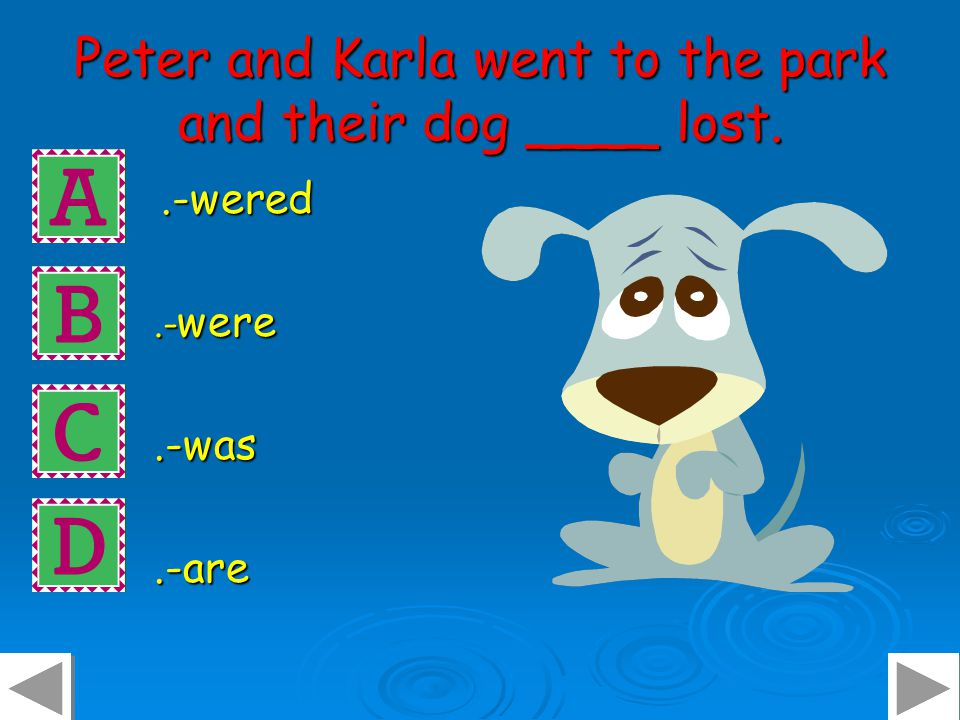 Peter and Karla went to the park and their dog ____ lost..-wered.-wered.- were.-was.-are