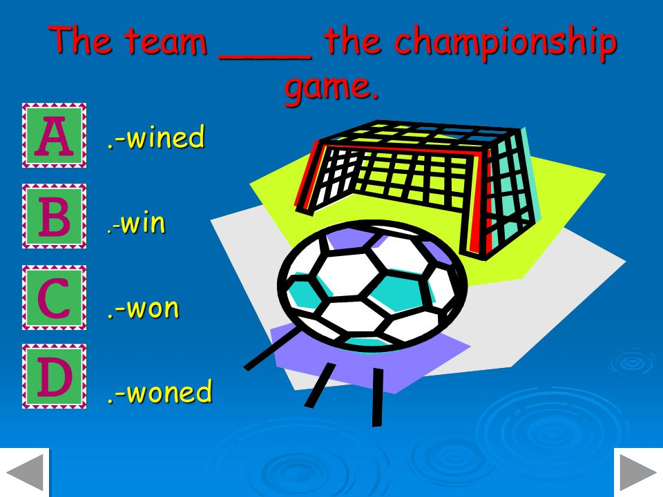 The team ____ the championship game..-wined.- win.-won.-woned