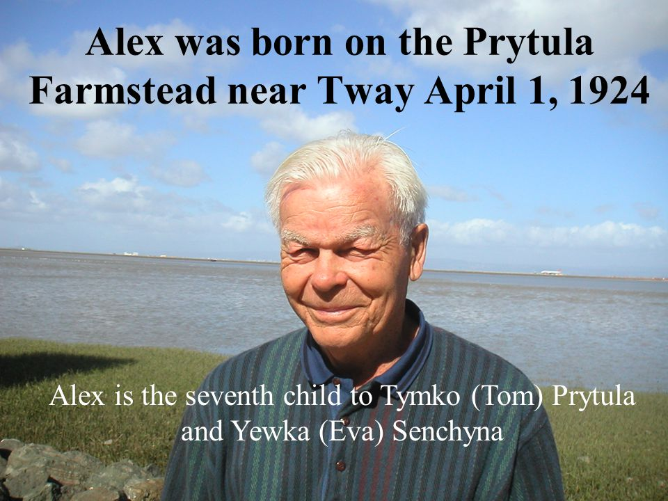 Alex is the seventh child to Tymko (Tom) Prytula and Yewka (Eva) Senchyna Alex was born on the Prytula Farmstead near Tway April 1, 1924