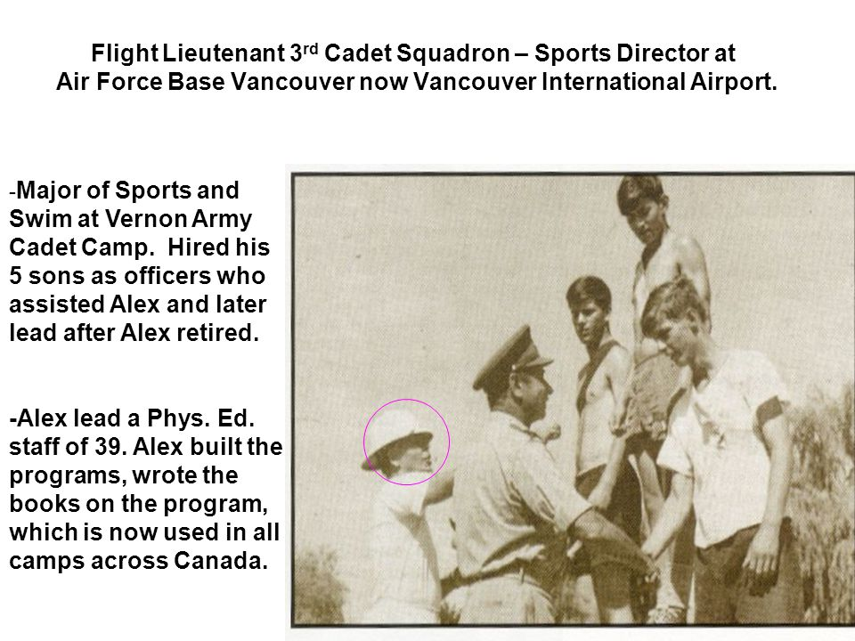 Flight Lieutenant 3 rd Cadet Squadron – Sports Director at Air Force Base Vancouver now Vancouver International Airport.