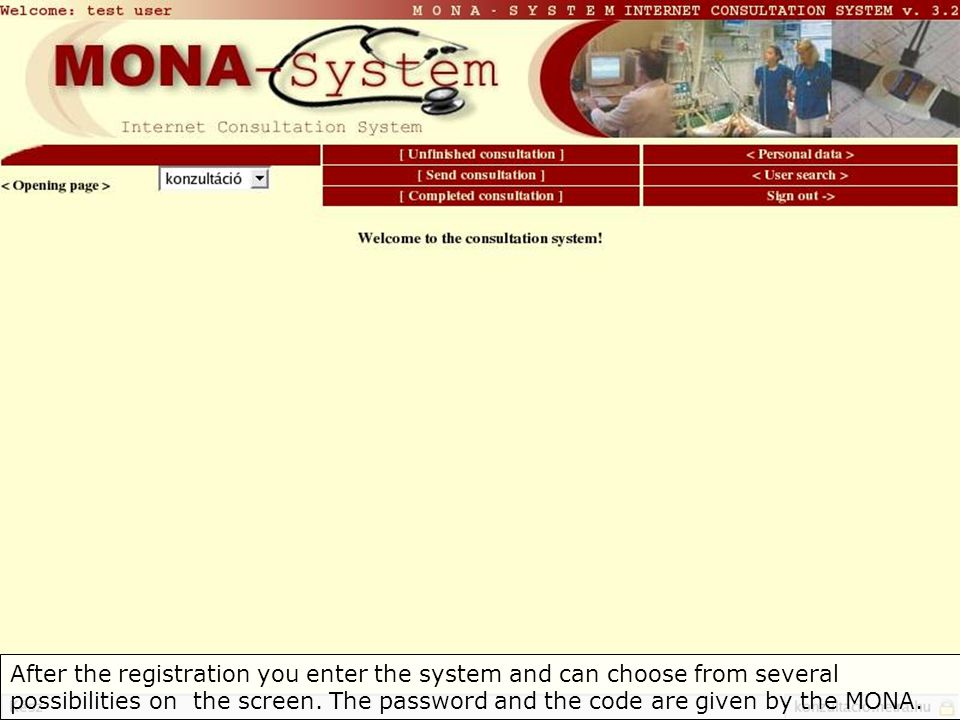 After the registration you enter the system and can choose from several possibilities on the screen.