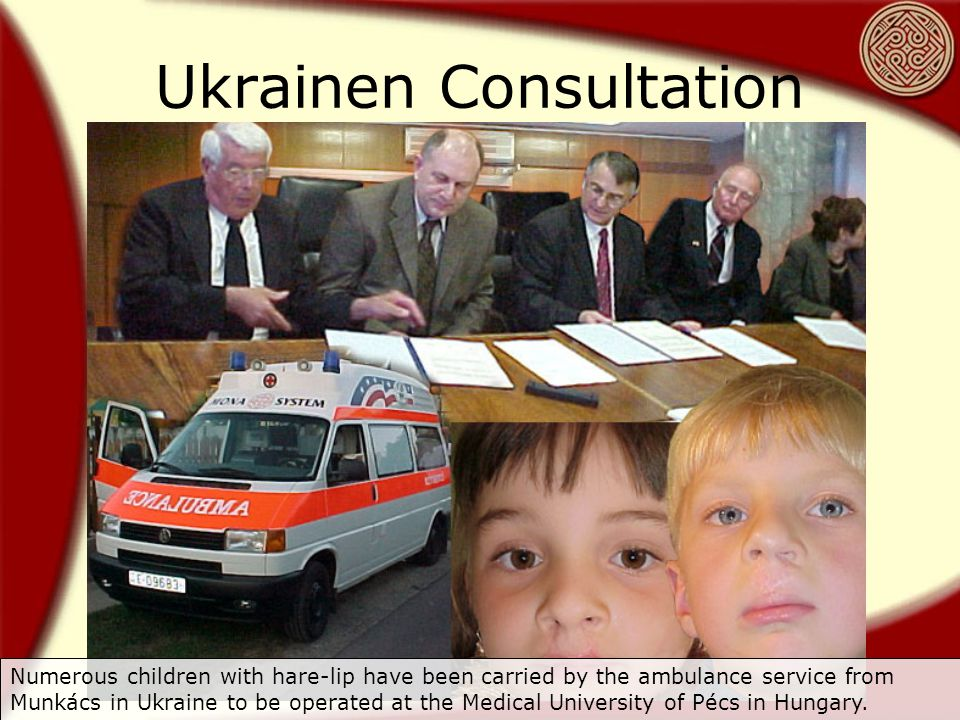 Ukrainen Consultation Numerous children with hare-lip have been carried by the ambulance service from Munkács in Ukraine to be operated at the Medical University of Pécs in Hungary.