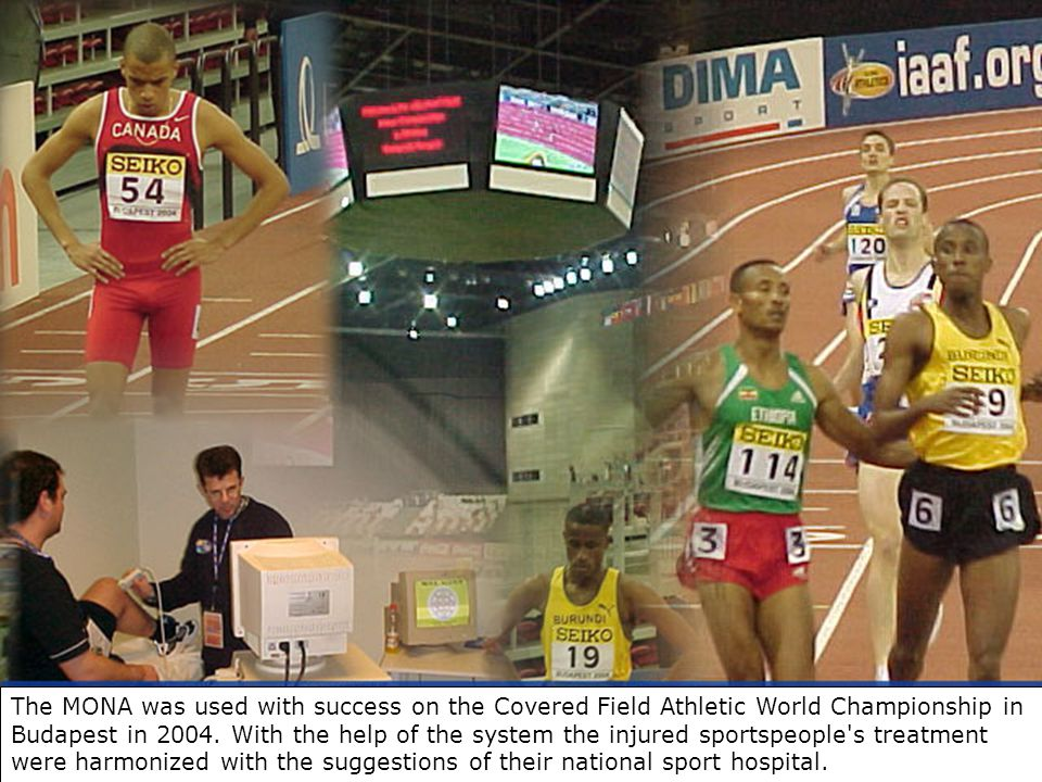 The MONA was used with success on the Covered Field Athletic World Championship in Budapest in 2004.