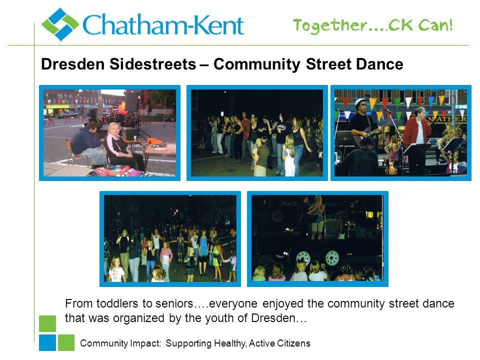 Dresden Sidestreets – Community Street Dance Community Impact: Supporting Healthy, Active Citizens From toddlers to seniors….everyone enjoyed the community street dance that was organized by the youth of Dresden…