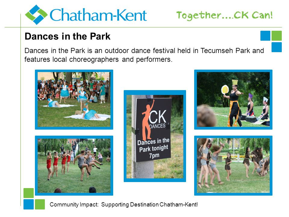 Dances in the Park Community Impact: Supporting Destination Chatham-Kent! Dances in the Park is an outdoor dance festival held in Tecumseh Park and fe