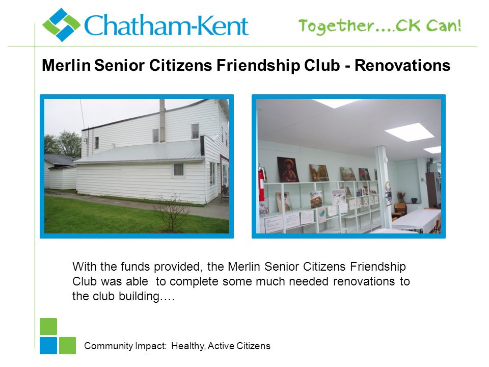 Merlin Senior Citizens Friendship Club - Renovations Community Impact: Healthy, Active Citizens With the funds provided, the Merlin Senior Citizens Friendship Club was able to complete some much needed renovations to the club building….