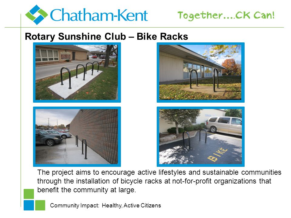 Rotary Sunshine Club – Bike Racks Community Impact: Healthy, Active Citizens The project aims to encourage active lifestyles and sustainable communities through the installation of bicycle racks at not-for-profit organizations that benefit the community at large.