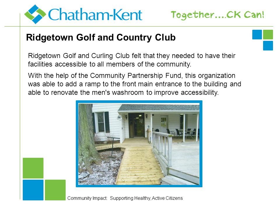 Ridgetown Golf and Country Club Ridgetown Golf and Curling Club felt that they needed to have their facilities accessible to all members of the community.