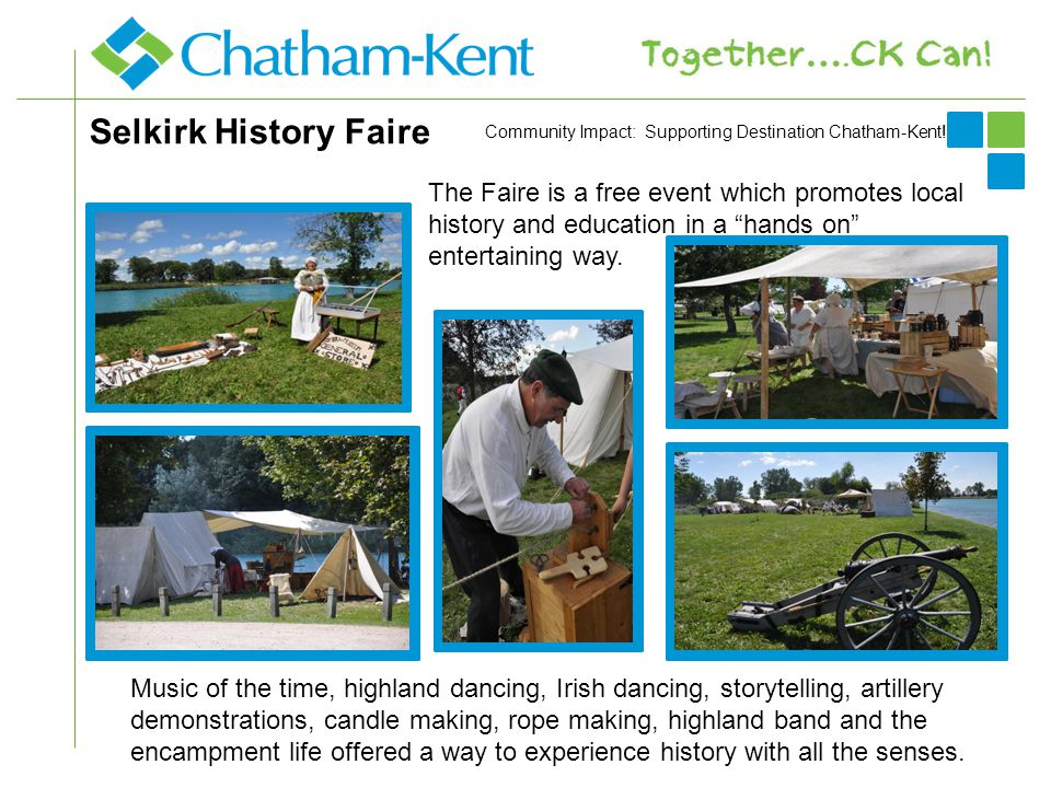 Selkirk History Faire Music of the time, highland dancing, Irish dancing, storytelling, artillery demonstrations, candle making, rope making, highland