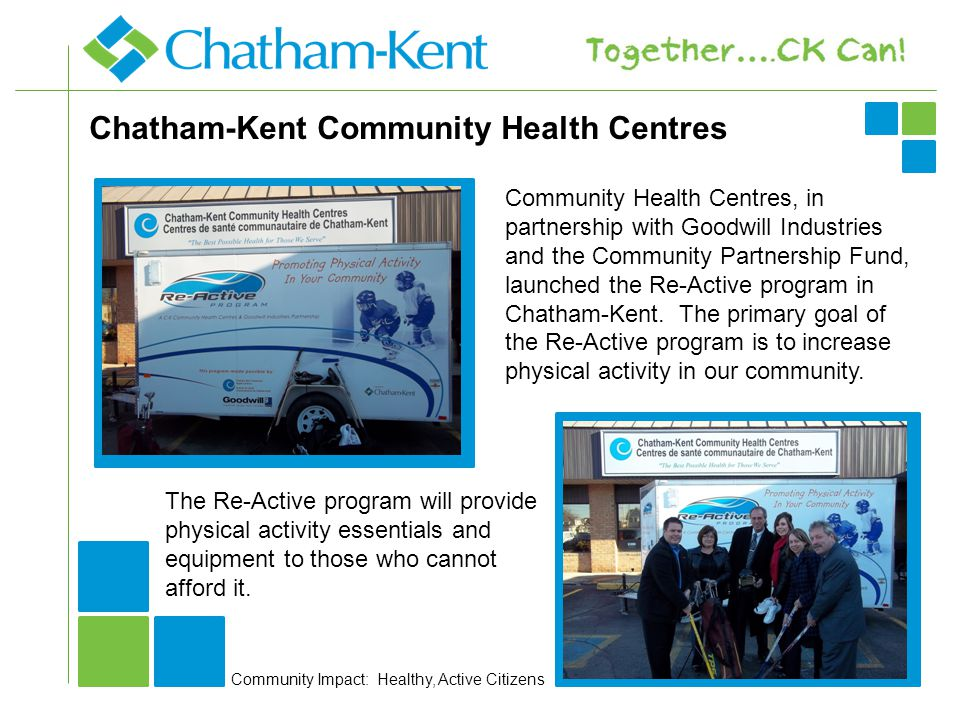 Chatham-Kent Community Health Centres Community Health Centres, in partnership with Goodwill Industries and the Community Partnership Fund, launched the Re-Active program in Chatham-Kent.