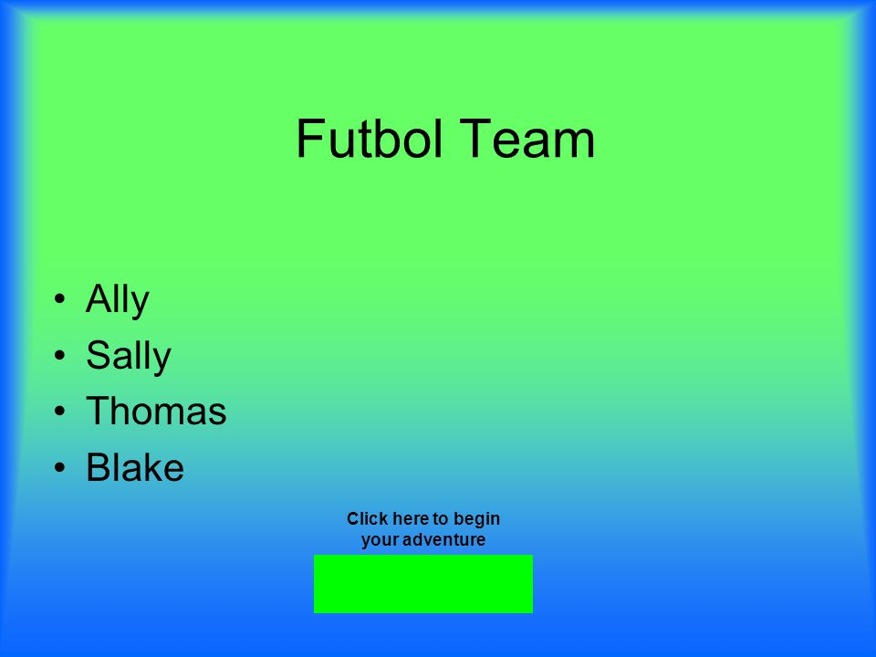 Futbol Team Ally Sally Thomas Blake Click here to begin your adventure