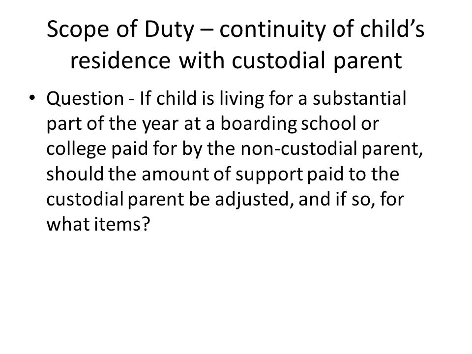 Scope of Duty – continuity of childs residence with custodial parent Answer – In the best and most recent case, trial court did not adjust for fixed expenses such as mortgage, insurance, and property taxes, but adjusted other expenses individually without using a uniform percentage; award supported by parents affidavit allocating expenses.