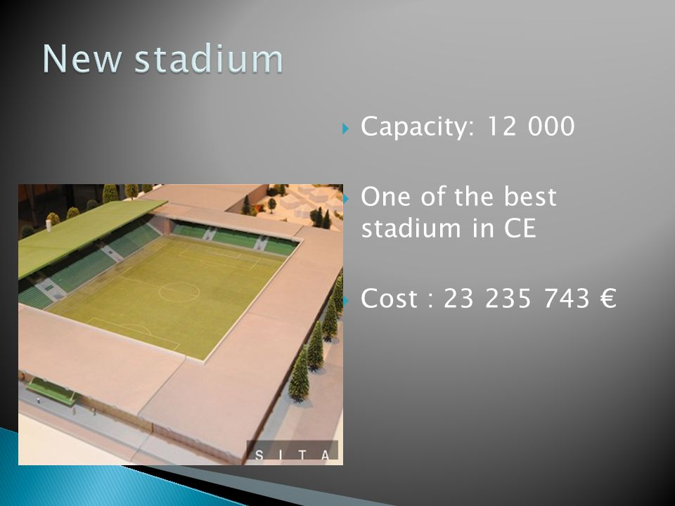 Capacity: 12 000 One of the best stadium in CE Cost : 23 235 743