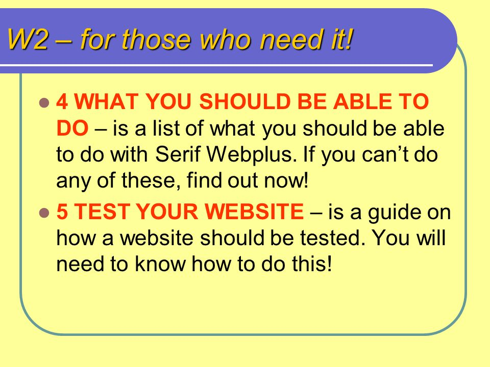 W2 – for those who need it! 4 WHAT YOU SHOULD BE ABLE TO DO – is a list of what you should be able to do with Serif Webplus. If you cant do any of the