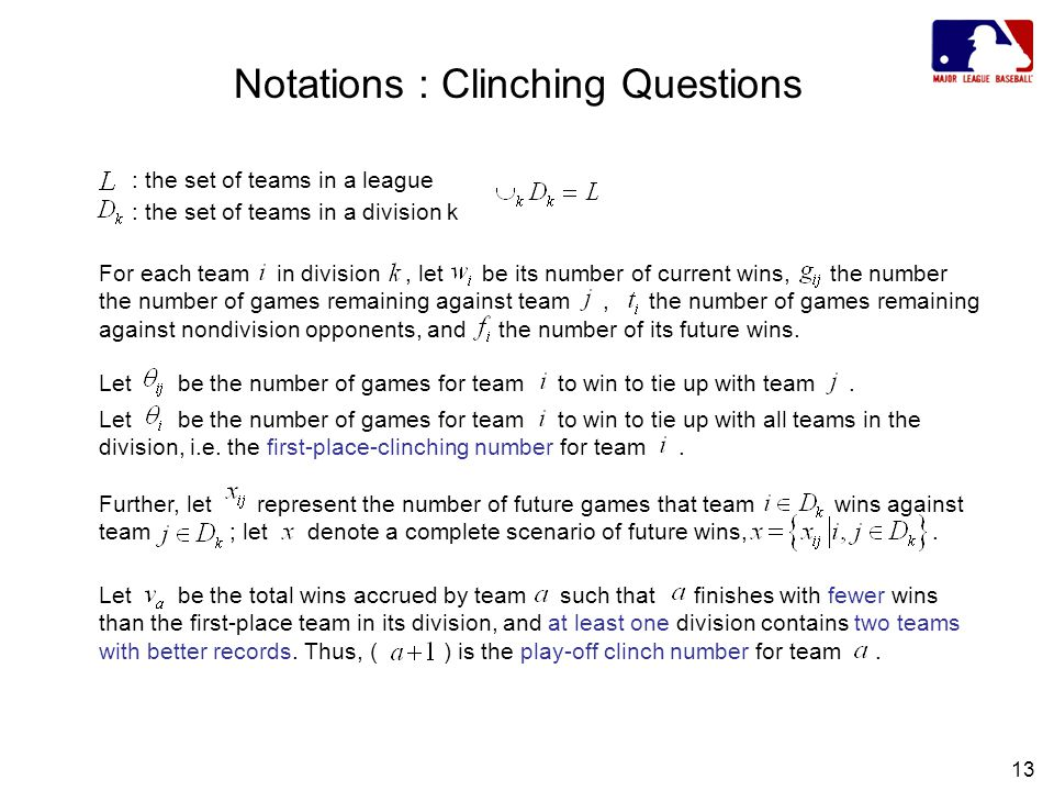 13 Notations : Clinching Questions Let be the number of games for team to win to tie up with team.