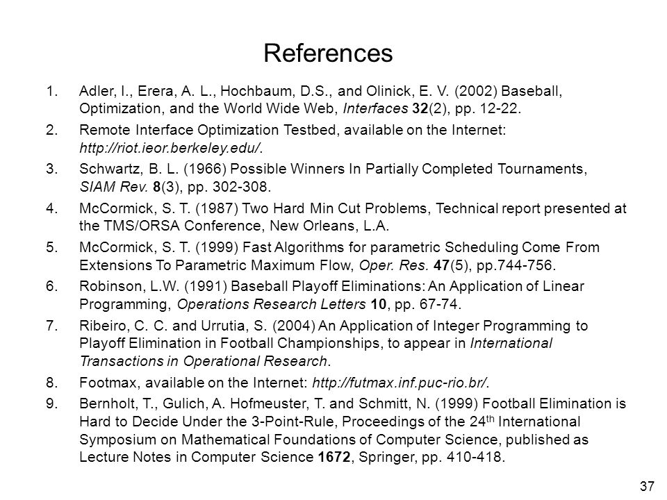 37 References 1.Adler, I., Erera, A. L., Hochbaum, D.S., and Olinick, E.