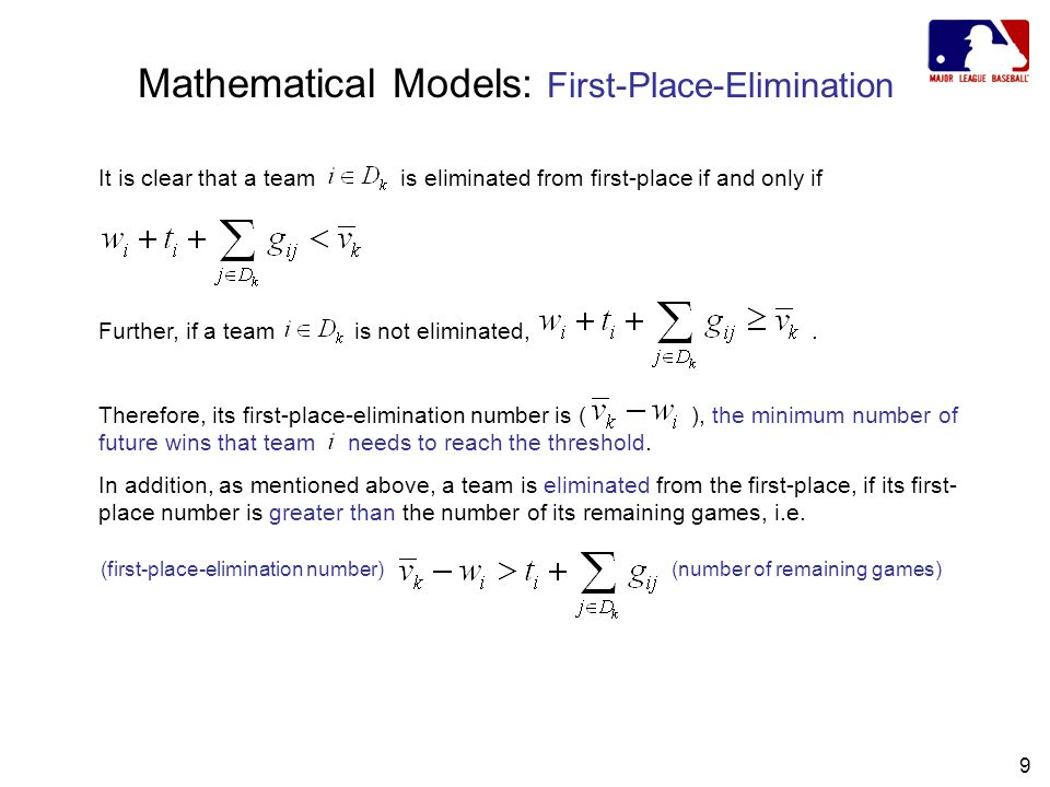 9 Mathematical Models: First-Place-Elimination It is clear that a team is eliminated from first-place if and only if Further, if a team is not eliminated,.