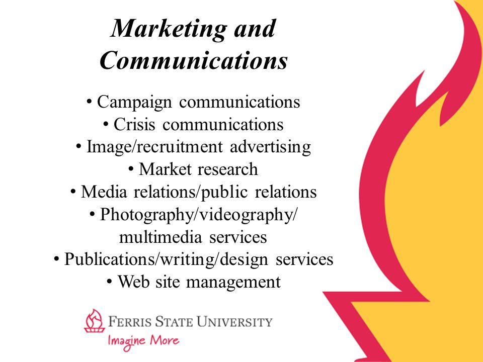 Marketing and Communications Campaign communications Crisis communications Image/recruitment advertising Market research Media relations/public relations Photography/videography/ multimedia services Publications/writing/design services Web site management