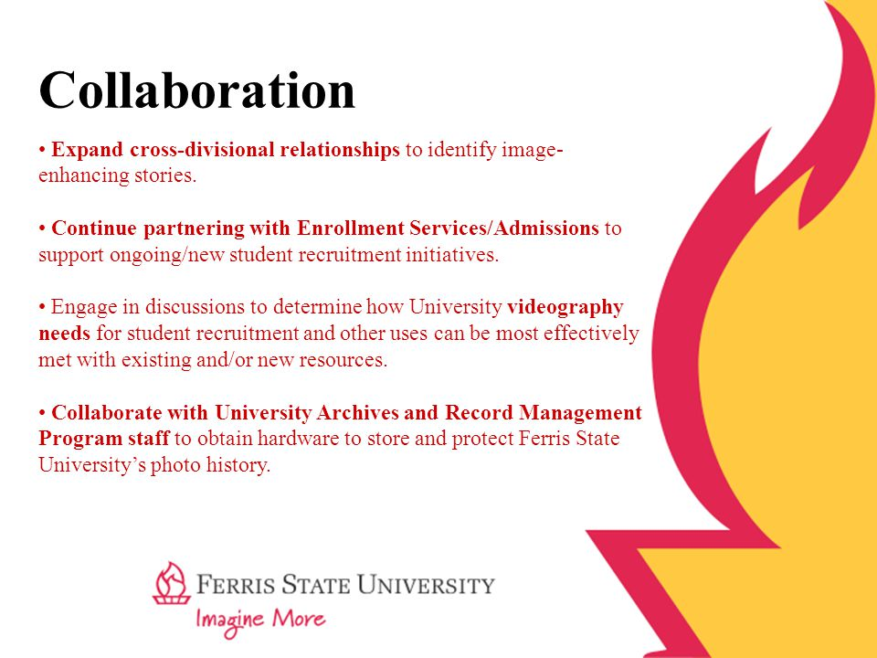 Collaboration Expand cross-divisional relationships to identify image- enhancing stories.