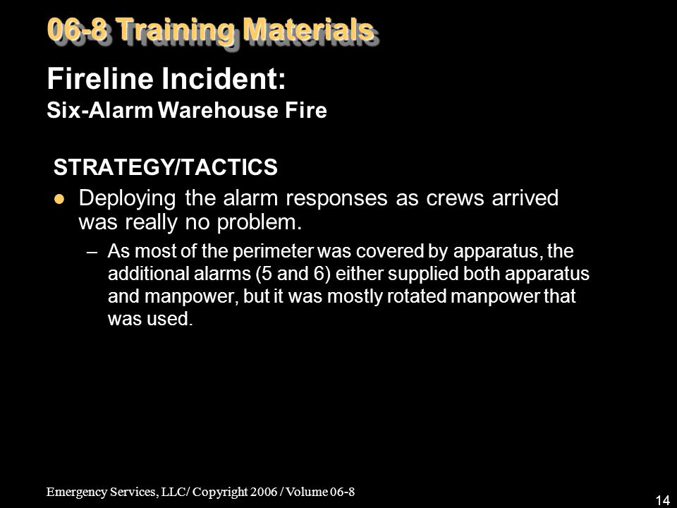 Emergency Services, LLC/ Copyright 2006 / Volume 06-8 14 STRATEGY/TACTICS Deploying the alarm responses as crews arrived was really no problem.