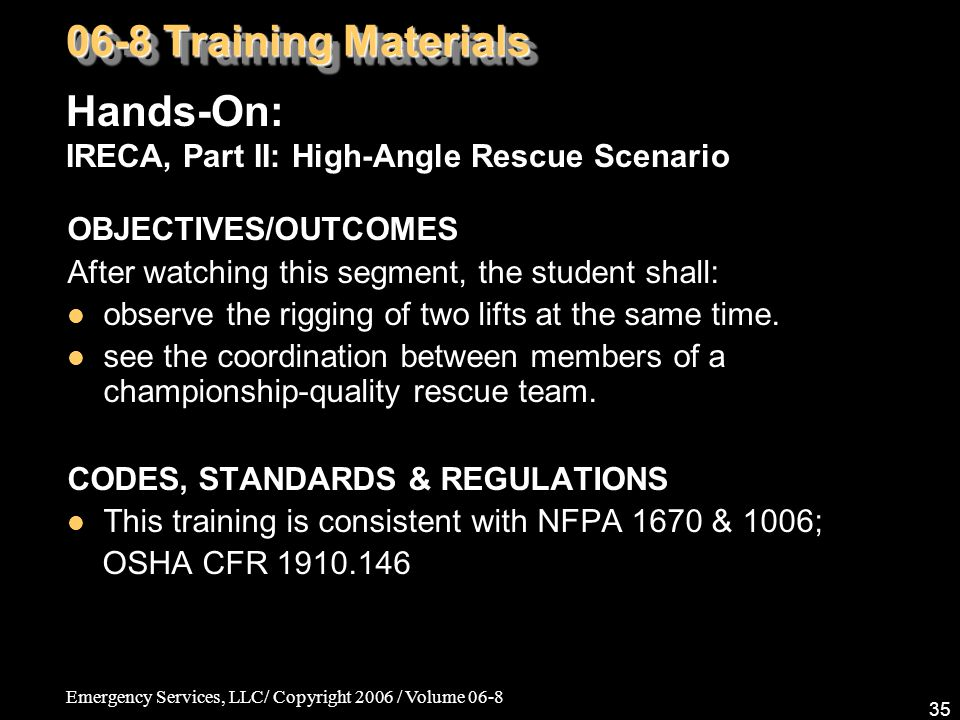 Emergency Services, LLC/ Copyright 2006 / Volume 06-8 35 OBJECTIVES/OUTCOMES After watching this segment, the student shall: observe the rigging of two lifts at the same time.