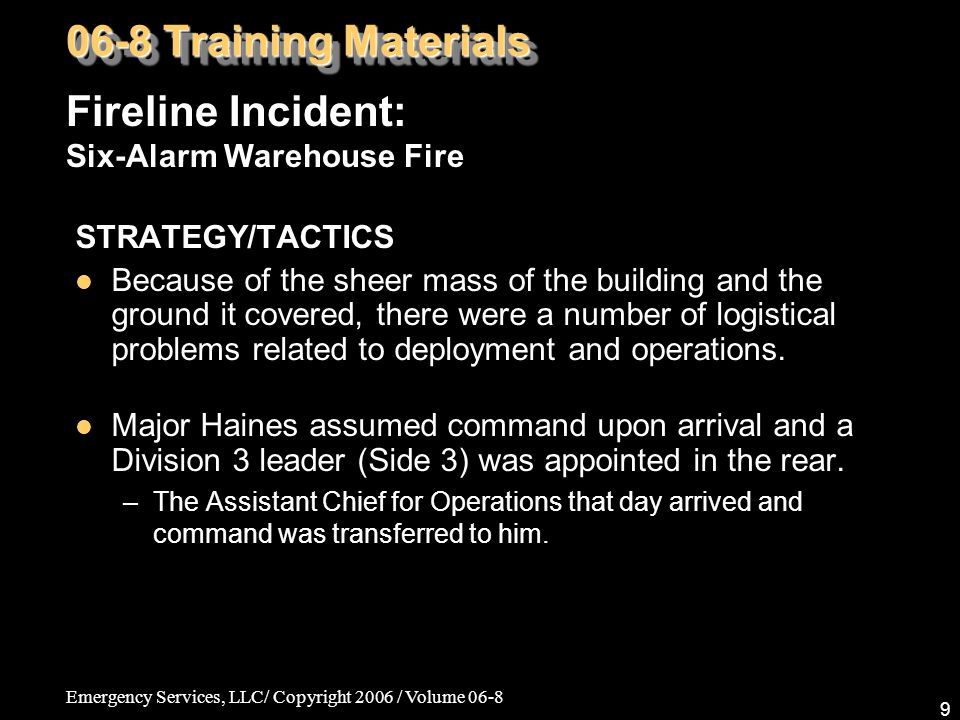 Emergency Services, LLC/ Copyright 2006 / Volume 06-8 9 STRATEGY/TACTICS Because of the sheer mass of the building and the ground it covered, there were a number of logistical problems related to deployment and operations.