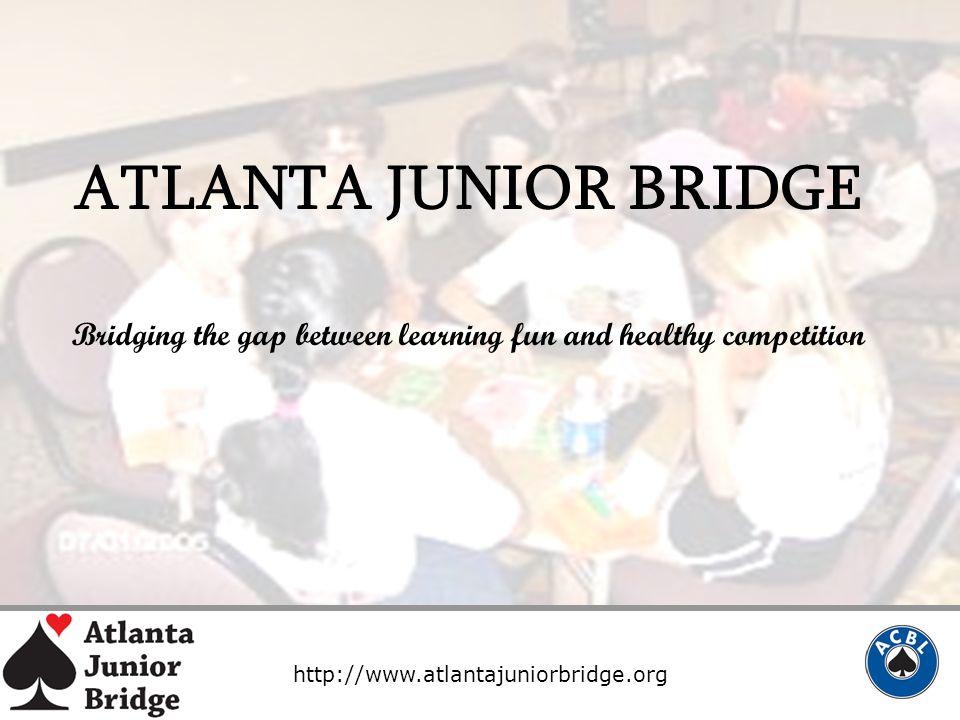 http://www.atlantajuniorbridge.org ATLANTA JUNIOR BRIDGE Bridging the gap between learning fun and healthy competition